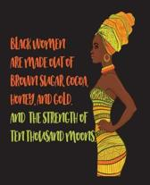 Black Women Are Made Out Of Brown Sugar Cocoa Honey And Gold And The Strength Of Ten Thousand Moons -