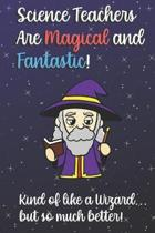 Science Teachers Are Magical and Fantastic! Kind of Like A Wizard, But So Much Better!