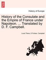 History of the Consulate and the Empire of France Under Napoleon. ... Translated by D. F. Campbell. Vol. XIX.