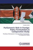 Parliament's Role in Foreign Policy Formulation, a Comparative Study