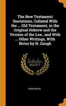 The New Testament Quotations, Collated with the ... Old Testament, in the Original Hebrew and the Version of the LXX., and with ... Other Writings, with Notes by H. Gough