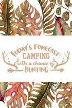 Today's Forecast Camping With a Chance of Hunting: Tracking Notebook - Bow Hunters Journal to Write In - Log Book for Hunts