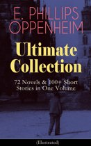 E. PHILLIPS OPPENHEIM Ultimate Collection: 72 Novels & 100+ Short Stories in One Volume (Illustrated)