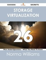 Storage Virtualization 26 Success Secrets - 26 Most Asked Questions On Storage Virtualization - What You Need To Know