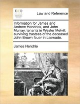 Information for James and Andrew Hendries, and John Murray, Tenants in Wester Melvill, Surviving Trustees of the Deceased John Brown Feuer in Laswade.