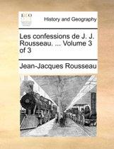 Les Confessions de J. J. Rousseau. ... Volume 3 of 3
