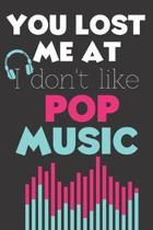 You Lost Me At I Don't Like Pop Music: Perfect Gift For Pop Music Lovers, 120 Pages Blank Lined Notebook With Custom Soft Cover, 6 x 9, Ideal For Note