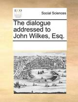 The Dialogue Addressed to John Wilkes, Esq.