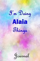 I'm Doing Alaia Things Journal: Alaia First Name Personalized Journal 6x9 Notebook, Wide Ruled (Lined) blank pages, Cute Pastel Notepad, Watercolor Co