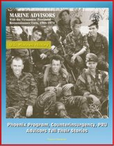 U.S. Marines History: Marine Advisors with the Vietnamese Provincial Reconnaissance Units, 1966-1970 - Phoenix Program, Counterinsurgency, PRU, Advisors Tell Their Stories
