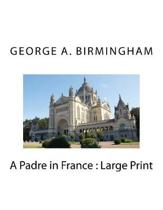 A Padre in France: Large Print