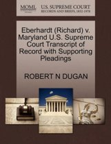 Eberhardt (Richard) V. Maryland U.S. Supreme Court Transcript of Record with Supporting Pleadings