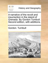 A Narrative of the Revolt and Insurrection in the Island of Grenada. by Gordon Turnbull. Second Edition, with Additions