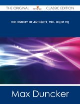 The History of Antiquity, Vol. III (of VI) - The Original Classic Edition