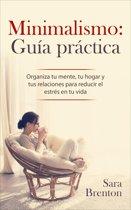 Minimalismo: Guía práctica - Organiza tu mente, tu hogar y tus relaciones para reducir el estrés en tu vida