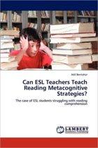 Can ESL Teachers Teach Reading Metacognitive Strategies?