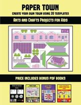 Arts and Crafts Projects for Kids (Paper Town - Create Your Own Town Using 20 Templates)