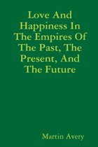 Love and Happiness in the Empires of the Past, the Present, and the Future