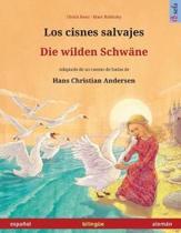 Los Cisnes Salvajes - Die Wilden Schw ne. Libro Biling e Para Ni os Adaptado de Un Cuento de Hadas de Hans Christian Andersen (Espa ol - Alem n)