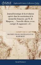Journal Historique de la R�volution Op�r�e Dans La Constitution de la Monarchie Fran�oise, Par M. de Maupeou, ... Nouvelle �dition, Revue, Corrig�e & Augment�e. of 7; Volume 4