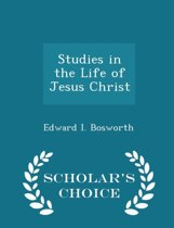 Studies in the Life of Jesus Christ - Scholar's Choice Edition
