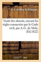 Trait� Des Absents, Suivant Les R�gles Consacr�es Par Le Code Civil, Par A.-G. de Moly,