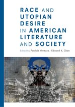 Race and Utopian Desire in American Literature and Society
