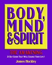 Body, Mind & Spirit: The Awakening (A 21 Day Journey That Will Change Your Life!)