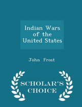 Indian Wars of the United States - Scholar's Choice Edition