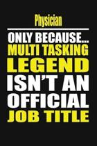 Physician Only Because Multi Tasking Legend Isn't an Official Job Title