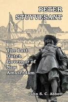 Peter Stuyvesant: The Last Dutch Governor of New Amsterdam