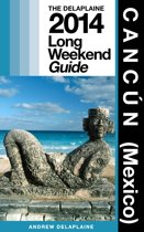 Cancún (Mexico): The Delaplaine 2014 Long Weekend Guide