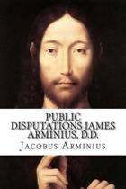 Public Disputations James Arminius, D.D.