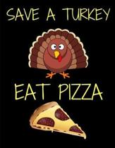 Save A Turkey Eat Pizza Thanksgiving Notebook Journal 150 Page College Ruled Pages 8.5 X 11