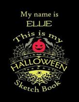 My name is ELLIE This is my HALLOWEEN Sketch Book: Inspirational and Motivational Halloween Gift for a Special girl