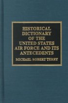 Historical Dictionary of the United States Air Force and Its Antecedents