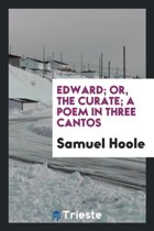 Edward; Or, the Curate; A Poem in Three Cantos