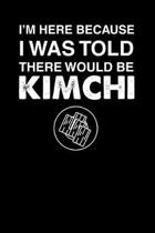 I'm Here Because I Was Told There Would Be Kimchi