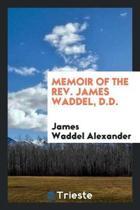 Memoir of the Rev. James Waddel, D.D.