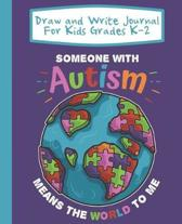 Draw And Write Journal For Kids Grades K-2 Someone With Autism Means The World To Me