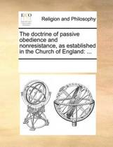 The Doctrine of Passive Obedience and Nonresistance, as Established in the Church of England