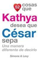 52 Cosas Que Kathya Desea Que C sar Sepa
