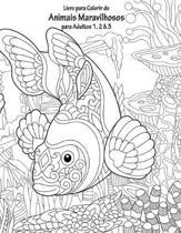 Livro para Colorir de Animais Maravilhosos para Adultos 1, 2 & 3