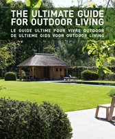 The ultimate guide for outdoor living/Le guide ultime pour vivre outdoor/De ultieme gids voor outdoor wonen