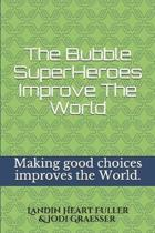 The Bubble Super Heroes Improve The World