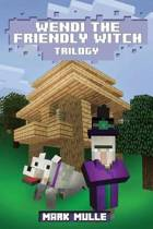 Wendi the Friendly Witch Trilogy (an Unofficial Minecraft Book for Kids Ages 9 - 12 (Preteen)