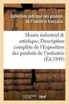 Mus�e Industriel Et Artistique, Ou Description Compl�te de l'Exposition Des Produits de l'Industrie