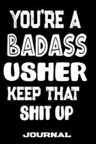 You're A Badass Usher Keep That Shit Up: Blank Lined Journal To Write in - Funny Gifts For Usher