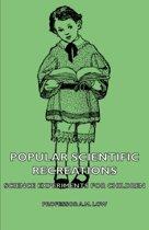 Popular Scientific Recreations - Science Experiments For Children