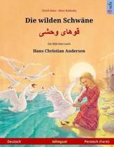 Die Wilden Schw ne - Khoo'h ye Wahshee. Zweisprachiges Kinderbuch Nach Einem M rchen Von Hans Christian Andersen (Deutsch - Persisch/Farsi/Dari)